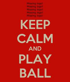 Poster: KEEP CALM AND PLAY BALL