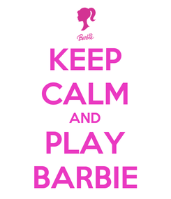 Poster: KEEP CALM AND PLAY BARBIE