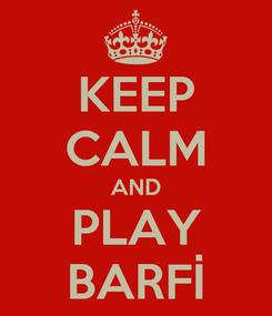 Poster: KEEP CALM AND PLAY BARFİ