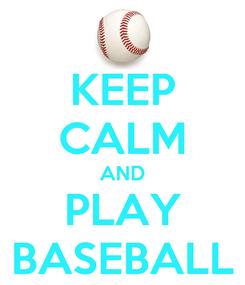 Poster: KEEP CALM AND PLAY BASEBALL