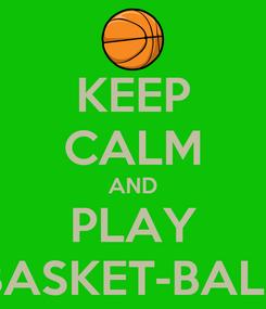 Poster: KEEP CALM AND PLAY BASKET-BALL