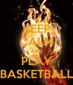 Poster: KEEP CALM AND PLAY BASKETBALL