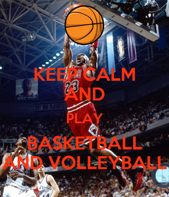 Poster: KEEP CALM AND PLAY BASKETBALL AND VOLLEYBALL