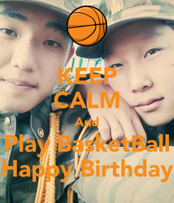 Poster: KEEP CALM And Play BasketBall Happy Birthday