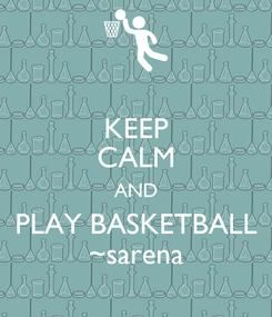 Poster: KEEP CALM AND PLAY BASKETBALL ~sarena