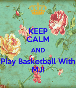 Poster: KEEP CALM AND Play Basketball With MJ!