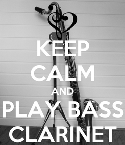 Poster: KEEP CALM AND PLAY BASS CLARINET