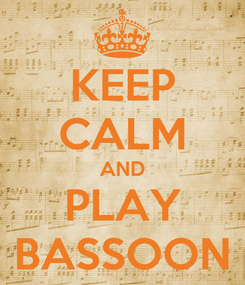 Poster: KEEP CALM AND PLAY BASSOON