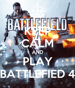 Poster: KEEP CALM AND PLAY BATTLEFIED 4