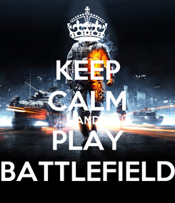 Poster: KEEP CALM AND PLAY BATTLEFIELD