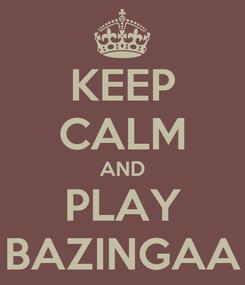 Poster: KEEP CALM AND PLAY BAZINGAA