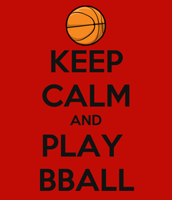 Poster: KEEP CALM AND PLAY  BBALL