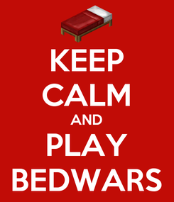 Poster: KEEP CALM AND PLAY BEDWARS