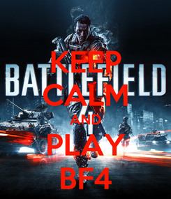 Poster: KEEP CALM AND PLAY BF4