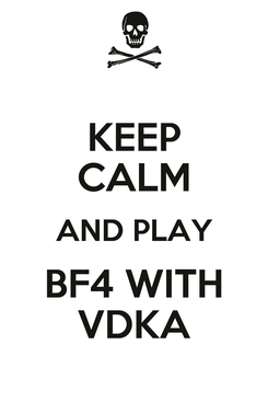 Poster: KEEP CALM AND PLAY BF4 WITH VDKA