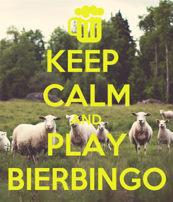 Poster: KEEP  CALM AND PLAY BIERBINGO