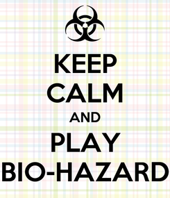 Poster: KEEP CALM AND PLAY BIO-HAZARD