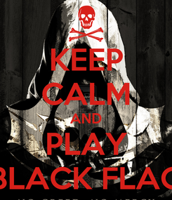 Poster: KEEP CALM AND PLAY BLACK FLAG