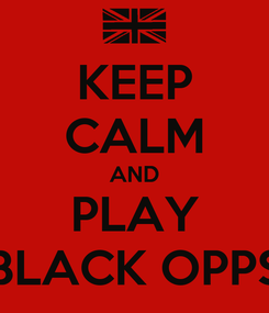 Poster: KEEP CALM AND PLAY BLACK OPPS