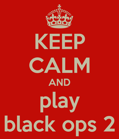 Poster: KEEP CALM AND play black ops 2