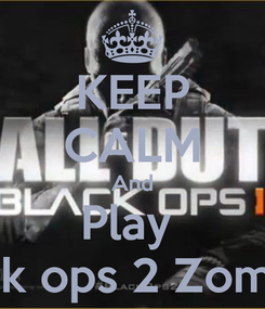 Poster: KEEP CALM And Play  Black ops 2 Zombie