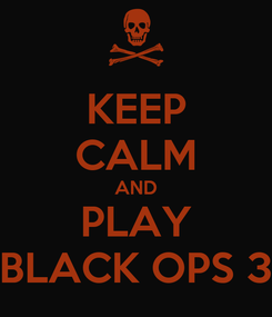 Poster: KEEP CALM AND PLAY BLACK OPS 3