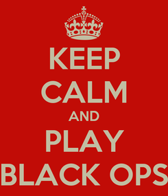 Poster: KEEP CALM AND PLAY BLACK OPS