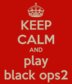Poster: KEEP CALM AND play black ops2