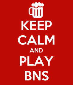 Poster: KEEP CALM AND PLAY BNS