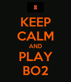Poster: KEEP CALM AND PLAY BO2