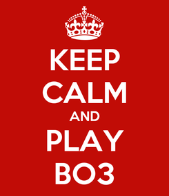 Poster: KEEP CALM AND PLAY BO3