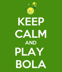 Poster: KEEP CALM AND PLAY  BOLA