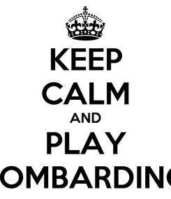 Poster: KEEP CALM AND PLAY BOMBARDINO