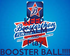 Poster: KEEP  CALM AND Play BOOSTER BALL!!!!