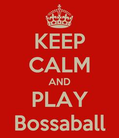 Poster: KEEP CALM AND PLAY Bossaball