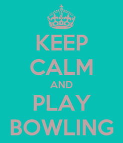 Poster: KEEP CALM AND PLAY BOWLING