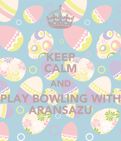 Poster: KEEP CALM AND PLAY BOWLING WITH ARANSAZU