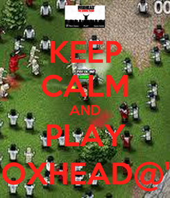 Poster: KEEP CALM AND PLAY BOXHEAD@'S