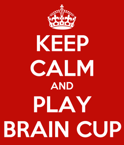Poster: KEEP CALM AND PLAY BRAIN CUP