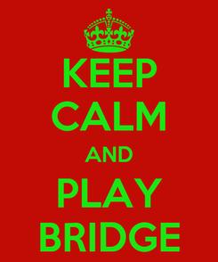 Poster: KEEP CALM AND PLAY BRIDGE