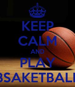 Poster: KEEP CALM AND PLAY BSAKETBALL