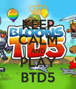 Poster: KEEP CALM AND PLAY BTD5