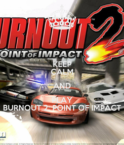 Poster: KEEP CALM AND PLAY BURNOUT 2: POINT OF IMPACT