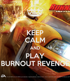 Poster: KEEP CALM AND PLAY BURNOUT REVENGE