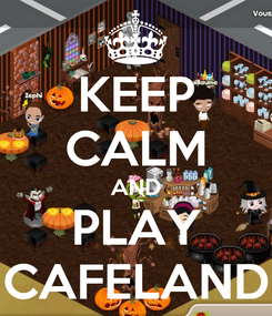 Poster: KEEP CALM AND PLAY CAFELAND