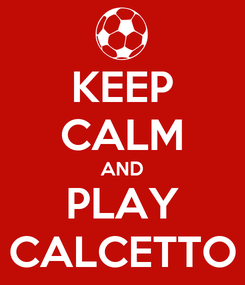 Poster: KEEP CALM AND PLAY CALCETTO