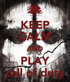 Poster: KEEP CALM AND PLAY call of duty