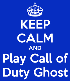 Poster: KEEP CALM AND Play Call of Duty Ghost