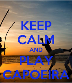 Poster: KEEP CALM AND PLAY CAPOEIRA