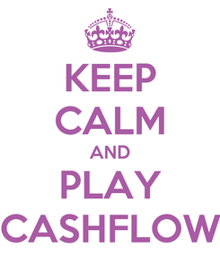 Poster: KEEP CALM AND PLAY CASHFLOW
